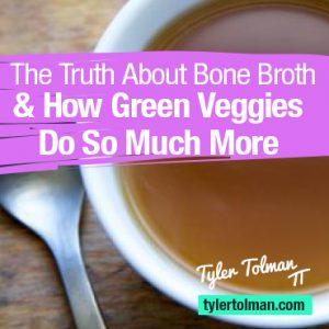 The Truth About Bone Broth And How Green Veggies Do So Much More